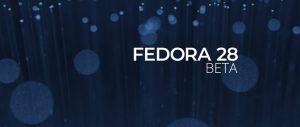 Fedora 28 beta lançado com o GNOME 3.28 e muito mais