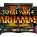 WARHAMMER II - The Shadow & The Blade DLC para Linux e macOS lançado